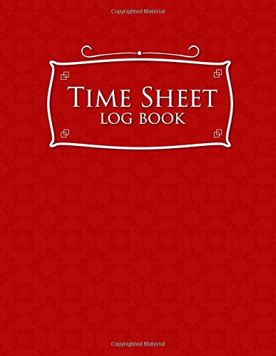 Read Online Time Sheet Log Book: Daily Timesheets Templates, Time Tracker Notebook, Time In Time Out Sheet, Work Hours Book, Red Cover (Volume 32) pdf epub