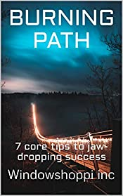 BURNING PATH: 7 core tips to jaw- dropping success