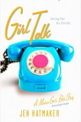 Girl Talk: Getting Past the Chitchat (A Modern Girl's Bible Study Book 5) Kindle Edition