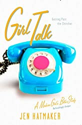 Girl Talk: Getting Past the Chitchat (A Modern Girl's Bible Study Book 5)