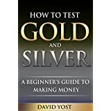 How to Test Gold and Silver: A Beginner's Guide to Making Money