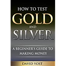 How to Test Gold and Silver: A Beginers guide to making money