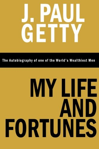 My Life And Fortunes  The Autobiography Of One Of The Worlds Wealthiest Men