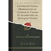 Lettres de Voyage (Reproduites du Courier du Canada Et Augment??es de Quelques Notes) (Classic Reprint) by Frederick Ernest Am??d??e Gagnon (2015-11-26)