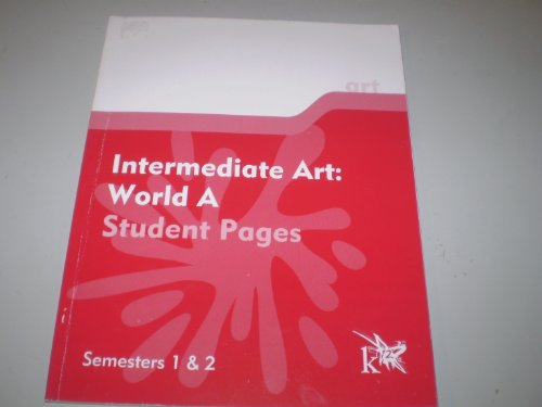 K12 Intermediate Art: World A Student Pages Semesters 1 and 2, and, Intermediate Art: World A Teacher Guide Semesters 1 and 2 (2-Books Set)