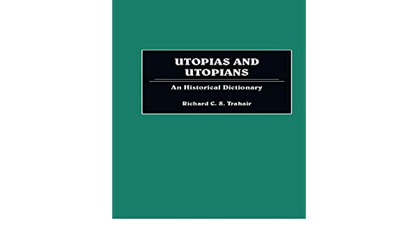 Utopias and Utopians: An Historical Dictionary