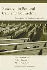Research in pastoral care and counseling quantitative and research in pastoral care and counseling quantitative and qualitative approaches larry vandecreek hilary e bender merle r jordan 9781556358890 fandeluxe Choice Image