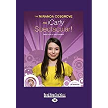 The Miranda Cosgrove and Icarly Spectacular!: Unofficial and Unstoppable