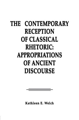 The Contemporary Reception of Classical Rhetoric: Appropriations of Ancient Discourse