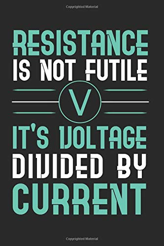 Resistance Is Not Futile It's Voltage Divided By Current: Electrician Themed Blank Lined Notebook ()