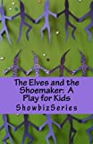 img - for The Elves and the Shoemaker: A Play for Kids (ShowbizSeries) book / textbook / text book