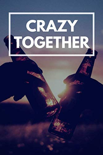 Crazy Together: Perfect Funny Quote Journal, Notebook or Diary for Friends or Best Friends. Great as a Cool Gag Gift for Men (Brother Or Best Friend As Best Man)