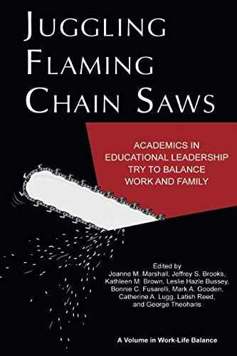Juggling Flaming Chain Saws: Academics in Educational Leadership Try to Balance Work and Family (Work-Life Balance)