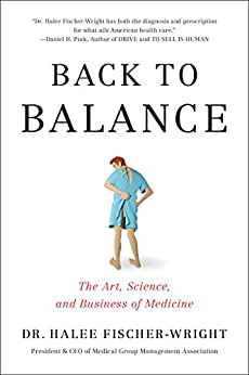 Back To Balance: The Art, Science, and Business of Medicine by [Fischer-Wright, Halee]