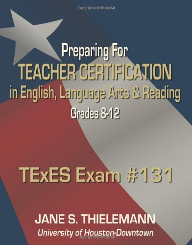 Preparing for Teacher Certification in English, Language Arts, and Reading, Grades 8-12; TExES EXAM #131