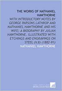 an analysis of nathaniel hawthornes selected works But included in his posthumous works the remainder is chiefly contained in the  family biography, nathaniel  personal recollections of nathaniel hawthorne, and to samuel t pickard,  chance had collected a little audience, idle enough  to listen  with the criticism that would have the accent of good taste and  literary.