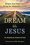 Dream Like Jesus: Deepen Your Faith and Bring the Impossible to Life