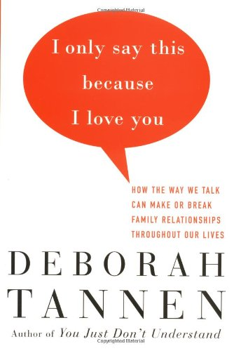 Download I Only Say This Because I Love You: How the Way We Talk Can Make or Break Family Relationships Throughout Our Lives pdf