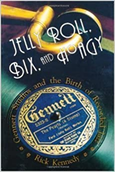 ``FB2`` Jelly Roll, Bix, And Hoagy: Gennett Studios And The Birth Of Recorded Jazz. cultural mejor expense Ordering fortune horse relativo