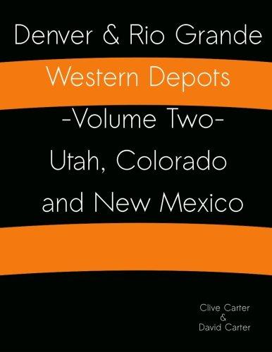Denver & Rio Grande Western Depots -Volume Two- Utah, Colorado and New Mexico: Denver & Rio Grande Western Depots -Volume Two- Utah, Colorado and New Mexico