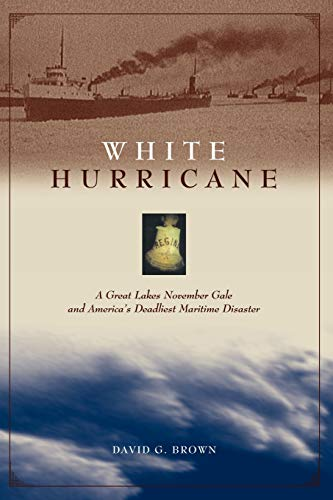 (White Hurricane: A Great Lakes November Gale and America's Deadliest Maritime Disaster)