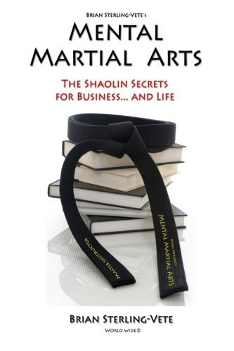 Mental Martial Arts: The Shaolin Secrets for Business and Life by Brian Sterling-Vete (2010-03-12)