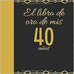 El libro de oro de mis 40 años: Libro de visitas fiesta de ...