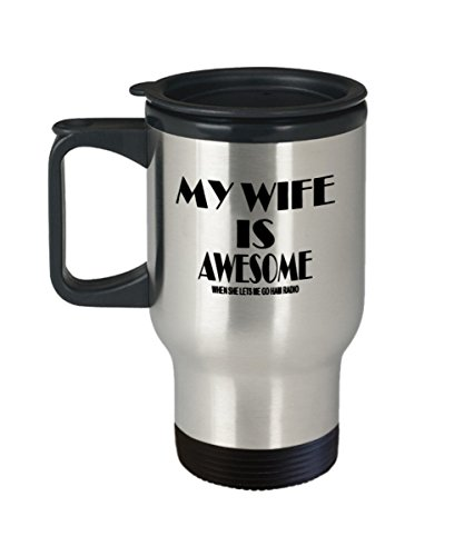 Funny Ham Radio Gifts Insulated Travel Mug - My Wife Is Awesome When She Let Me Go - Best Inspirational Gifts and Sarcasm]()
