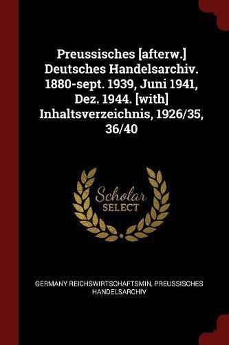 Preussisches [afterw.] Deutsches Handelsarchiv. 1880-sept. 1939, Juni 1941, Dez. 1944. [with] Inhaltsverzeichnis, 1926/35, 36/40 ebook