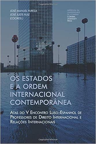 Os estados e a ordem internacional contemporânea: Atas do V Encontro Luso-Espanhol de Professores de Direito Internacional e Relações Internacionais