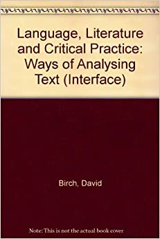 Language, Literature and Critical Practice: Ways of Analysing Text (Interface)