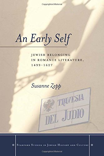 An Early Self: Jewish Belonging in Romance Literature, 1499-1627 (Stanford Studies in Jewish History and Culture)