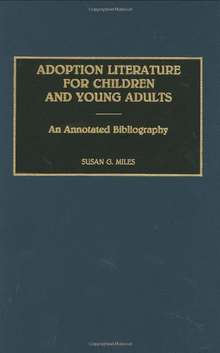 Adoption Literature for Children and Young Adults: An Annotated Bibliography (Bibliographies and Indexes in Sociology) by Greenwood