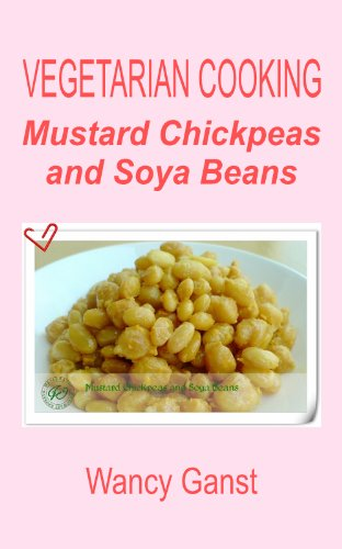 Vegetarian Cooking: Mustard Chickpeas and Soya Beans (Vegetarian Cooking - Snacks or Desserts Book 31) ()
