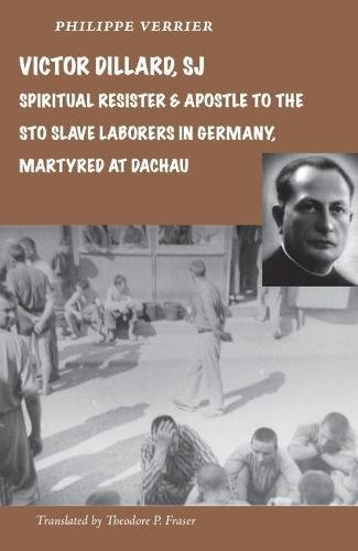 Download Victor Dillard S.J., Spiritual Resister and Apostle to the STO Slave Laborers in Germany, Martyred at Dachau ebook