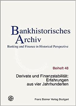 Derivate Und Finanzstabilitat: Erfahrungen Aus Vier Jahrhunderte (Bankhistorisches Archiv - Beiheft)
