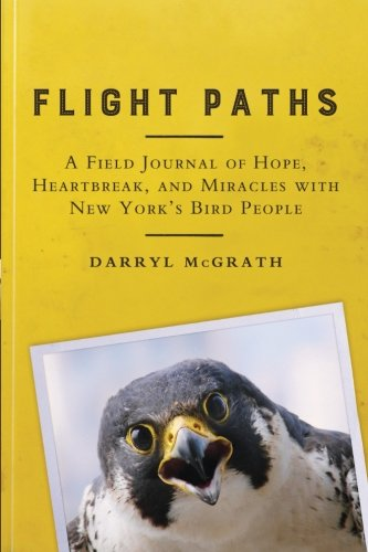 Flight Paths: A Field Journal of Hope, Heartbreak, and Miracles with New York's Bird People (Excelsior Editions) (People Miracle Natures)