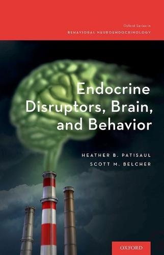 Endocrine Disruptors, Brain, and Behavior (Oxford Series in Behavioral Neuroendocrinology)