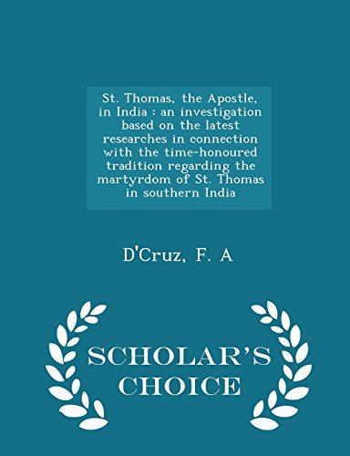St. Thomas, the Apostle, in India: an investigation based on the latest researches in connection with the time-honoured