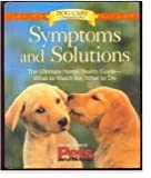 Symptoms & Solutions: The Ultimate Home Health Guide--What to Watch For, What to Do (Dog Care Companions)
