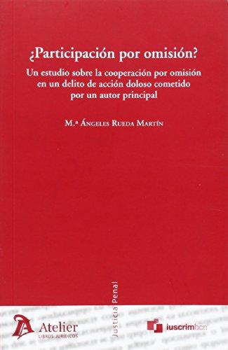 ¿Participación por omisión?: Un estudio sobre la cooperación por omisión en un delito de acción doloso cometido por un autor principal. (Justicia Penal) por Rueda Martín, María Angeles