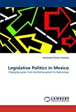 Legislative Politics in Mexico: Changing Lanes from Authoritarianism to Democracy