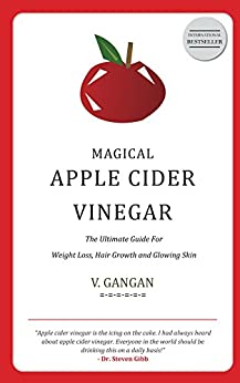 Magical Apple Cider Vinegar: Ultimate Guide For Weight Loss, Hair Growth and Glowing Skin by [Gangan, V.]