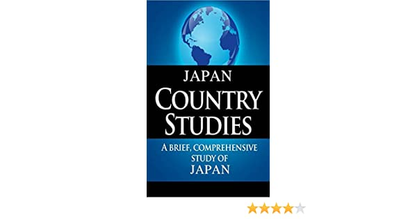 JAPAN Country Studies: A brief, comprehensive study of Japan