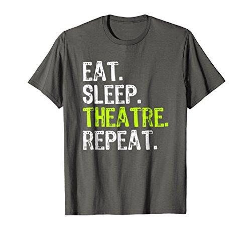 Eat Sleep Theatre Repeat Actor Actress T-Shirt