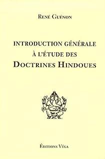 Introduction générale à l'étude des doctrines hindoues par Guénon
