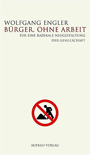 Bürger, ohne Arbeit: Für eine radikale Neugestaltung der Gesellschaft (Aufbau-Sachbuch)