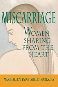 Image: Miscarriage: Women Sharing from the Heart, by Marie Allen (Author), Shelly Marks (Author). Publisher: Wiley; 1 edition (January 1993)