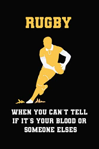 Rugby When You Can't Tell If It's Your Blood Or Someone Elses: Blank Lined Notebook ( Rugby ) Black