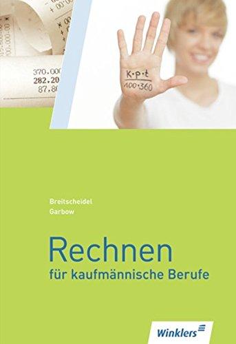 Rechnen für kaufmännische Berufe: Schülerband Taschenbuch – 1. September 2009 Georg Breitscheidel Werner Garbow Ute Garbow 3804552358